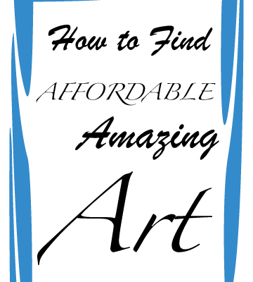How to Find Affordable Amazing Art