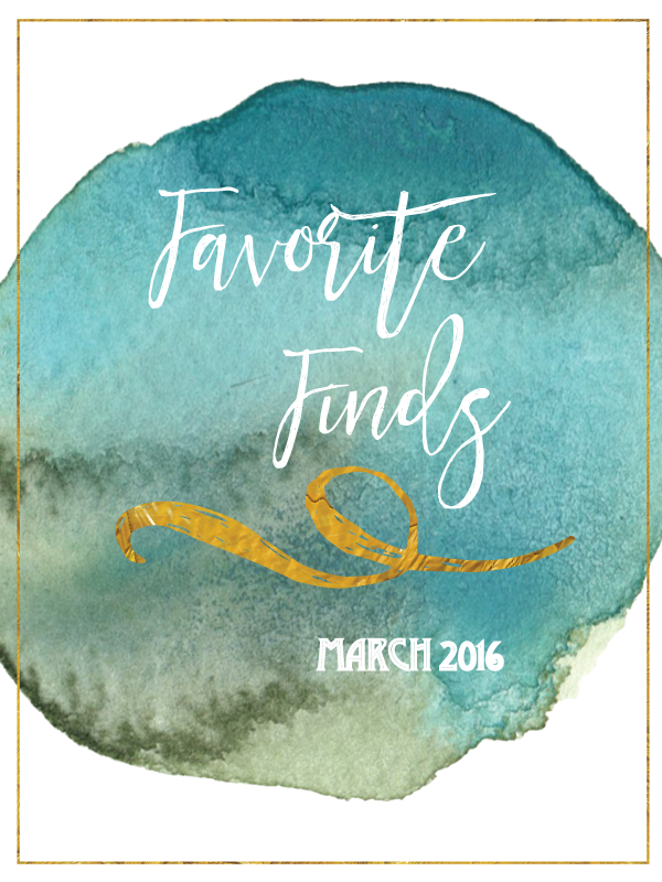 Favorite Finds March 2016 | Favorite products and services from March 2016