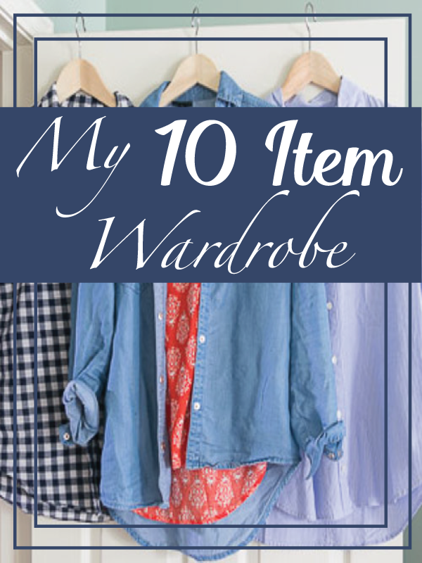 My 10 Item Wardrobe. Click through to see how I am defining my style using the 10 Item Wardrobe approach! See how I organized my clothing (less than 30 items!) and how I plan to wear them in different combinations without buying anything new for 4 weeks!